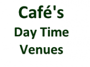 Cafes and Day Time Venues